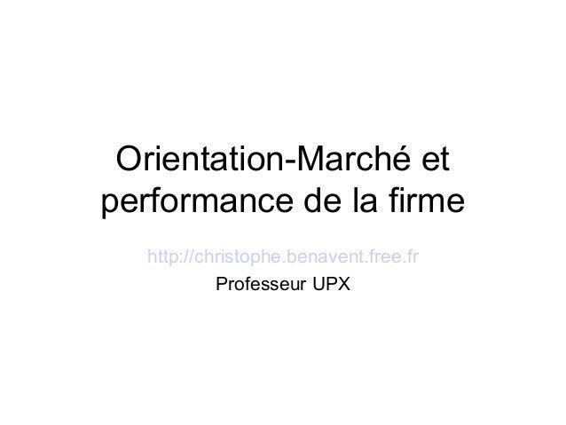 Orientation-Marché et performance de la firme http://christophe.benavent.free.fr Professeur UPX