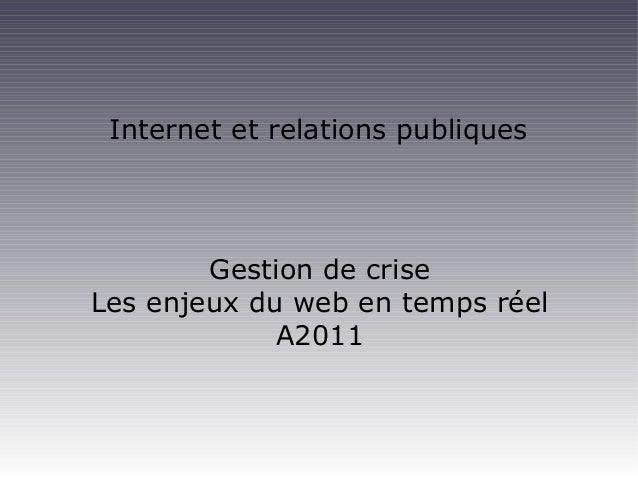 Internet et relations publiques Gestion de crise Les enjeux du web en temps réel A2011