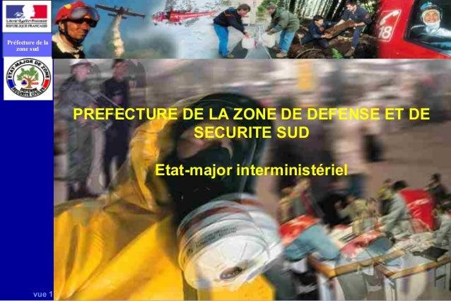 vue 1Préfecture de lazone sudPREFECTURE DE LA ZONE DE DEFENSE ET DESECURITE SUDEtat-major interministériel