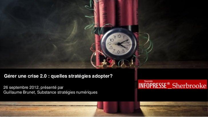 Gérer une crise 2.0 : quelles stratégies adopter?26 septembre 2012, présenté parGuillaume Brunet, Substance stratégies num...