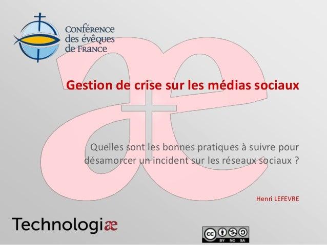 Gestion de crise sur les médias sociauxQuelles sont les bonnes pratiques à suivre pourdésamorcer un incident sur les résea...