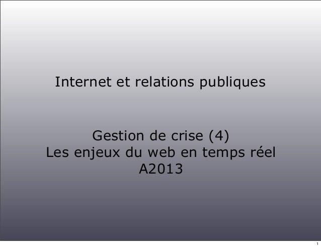 Internet et relations publiques  Gestion de crise (4) Les enjeux du web en temps réel A2013  1