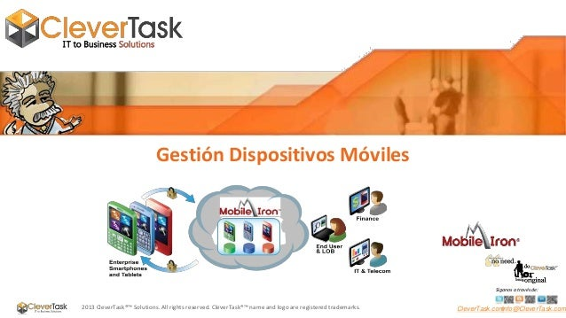 Gestión Dispositivos Móviles  Síganos a través de:  2013 CleverTask®™ Solutions. All rights reserved. CleverTask®™ name an...