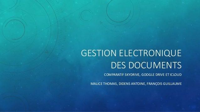 GESTION ELECTRONIQUE  DES DOCUMENTS  COMPARATIF SKYDRIVE, GOOGLE DRIVE ET ICLOUD  MALICE THOMAS, DIDENS ANTOINE, FRANÇOIS ...