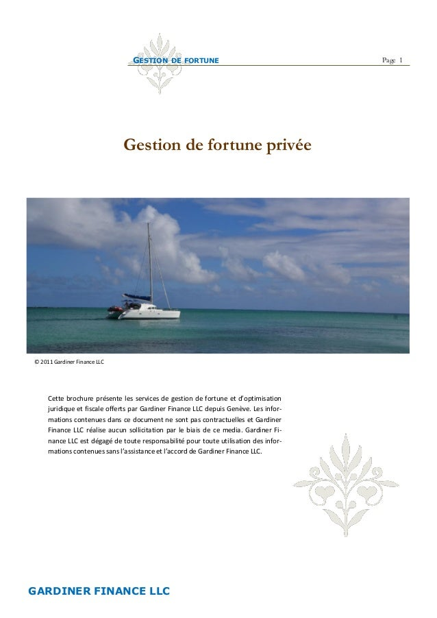 GESTION DE FORTUNE Page 1 GARDINER FINANCE LLC Gestion de fortune privée © 2011 Gardiner Finance LLC Cette brochure présen...