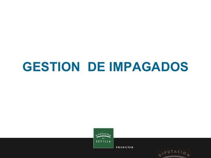 GESTION   DE   IMPAGADOS PRODETUR