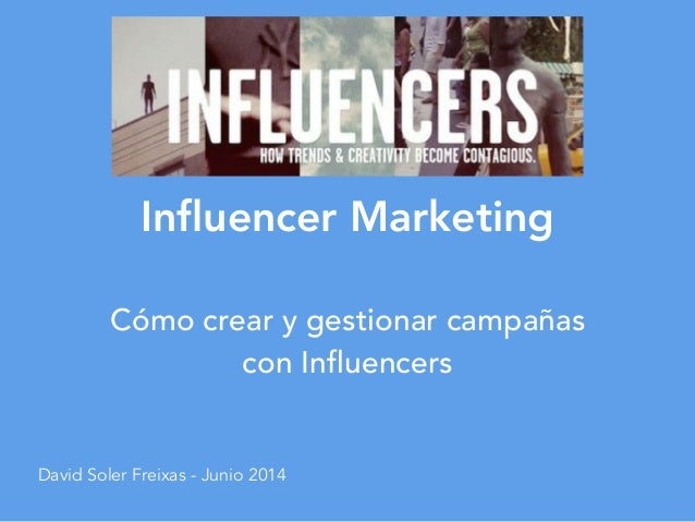 Influencer Marketing Cómo crear y gestionar campañas con Influencers David Soler Freixas - Junio 2014