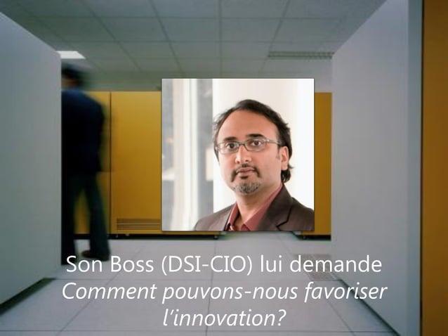www.pragmantic.com Slide 428 mai 2009 www.pragmantic.comSon Boss (DSI-CIO) lui demandeComment pouvons-nous favoriserl'inno...