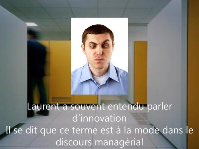 www.pragmantic.com Slide 528 mai 2009 www.pragmantic.comLaurent a souvent entendu parlerd'innovationIl se dit que ce terme...