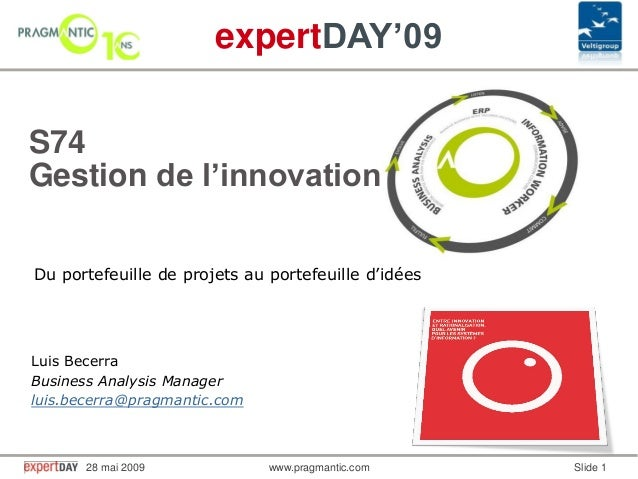 www.pragmantic.com Slide 128 mai 2009 www.pragmantic.comexpertDAY'09Du portefeuille de projets au portefeuille d'idéesS74G...