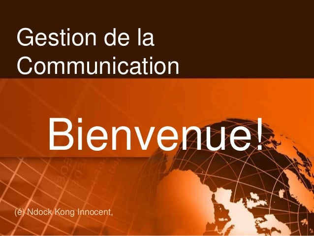 Gestion de la Communication (é) Ndock Kong Innocent, Bienvenue!