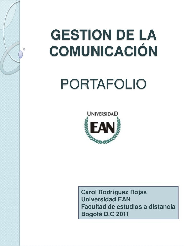 GESTION DE LA COMUNICACIÓNPORTAFOLIO<br />Carol Rodríguez Rojas<br />Universidad EAN<br />Facultad de estudios a distancia...