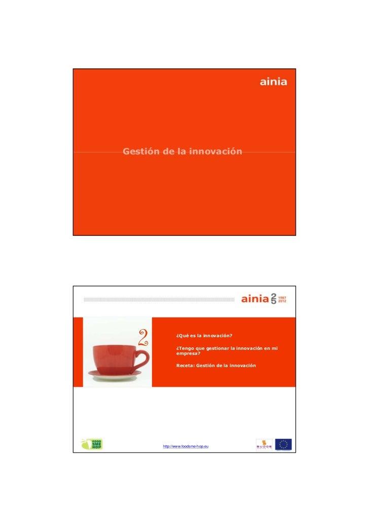 Gestión de la innovación        http://www.foodsme-hop.eu   2           ¿Qué es la innovación?               ¿Tengo que ge...