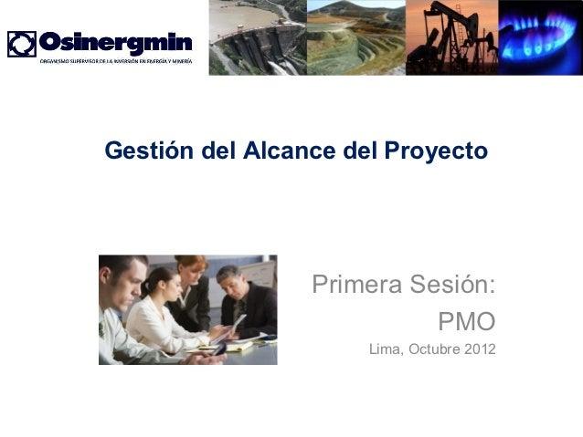 Gestión del Alcance del Proyecto                 Primera Sesión:                           PMO                      Lima, ...