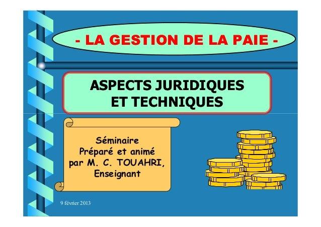 ASPECTS JURIDIQUESASPECTS JURIDIQUESET TECHNIQUESET TECHNIQUES-- LA GESTION DE LA PAIELA GESTION DE LA PAIE --9 février 20...