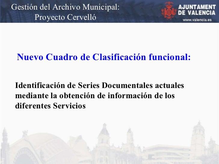 Gestión del Archivo Municipal: Proyecto Cervelló Nuevo Cuadro de Clasificación funcional: Identificación de Series Documen...