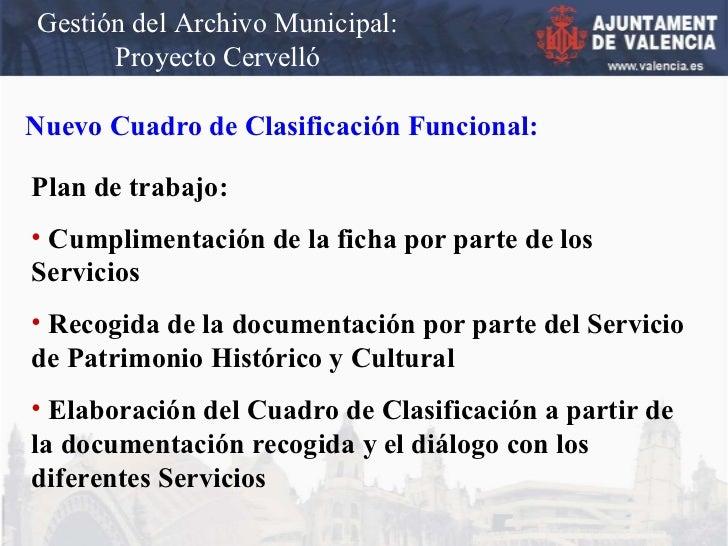 Gestión del Archivo Municipal: Proyecto Cervelló Nuevo Cuadro de Clasificación Funcional: <ul><li>Plan de trabajo: </li></...