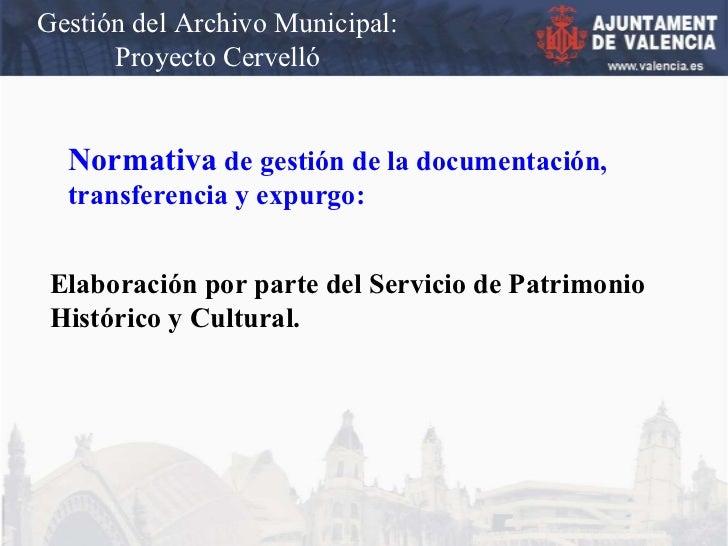 Gestión del Archivo Municipal: Proyecto Cervelló Normativa  de gestión de la documentación, transferencia y expurgo: Elabo...