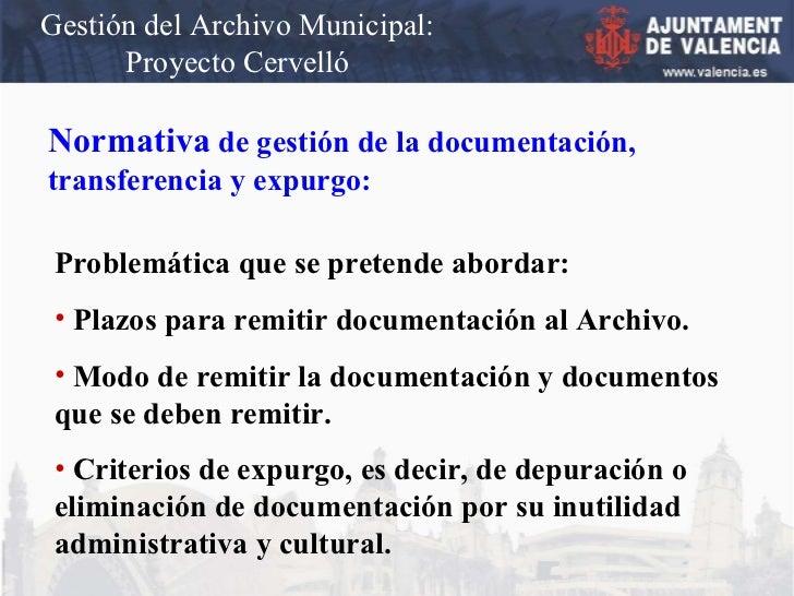 Gestión del Archivo Municipal: Proyecto Cervelló Normativa  de gestión de la documentación, transferencia y expurgo: <ul><...