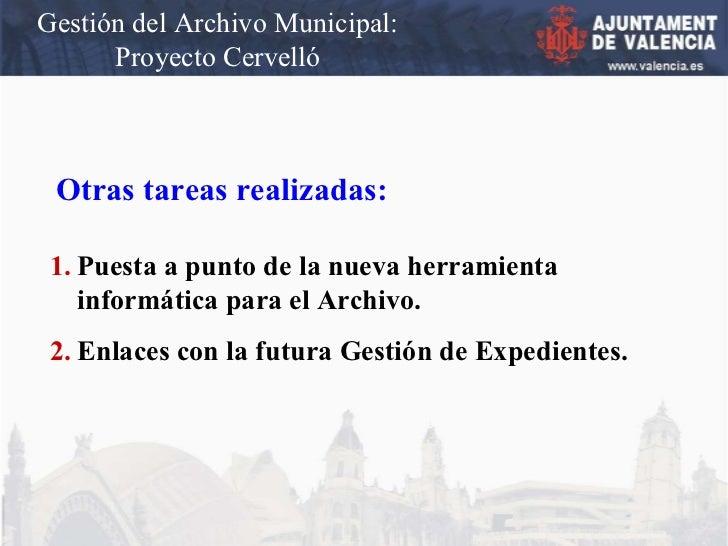 Gestión del Archivo Municipal: Proyecto Cervelló Otras tareas realizadas: <ul><li>Puesta a punto de la nueva herramienta i...