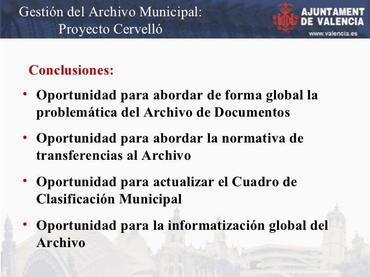 Gestión del Archivo Municipal: Proyecto Cervelló Conclusiones: <ul><li>Oportunidad para abordar de forma global la problem...