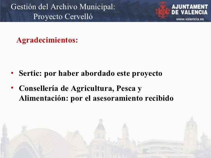 Gestión del Archivo Municipal: Proyecto Cervelló Agradecimientos: <ul><li>Sertic: por haber abordado este proyecto </li></...