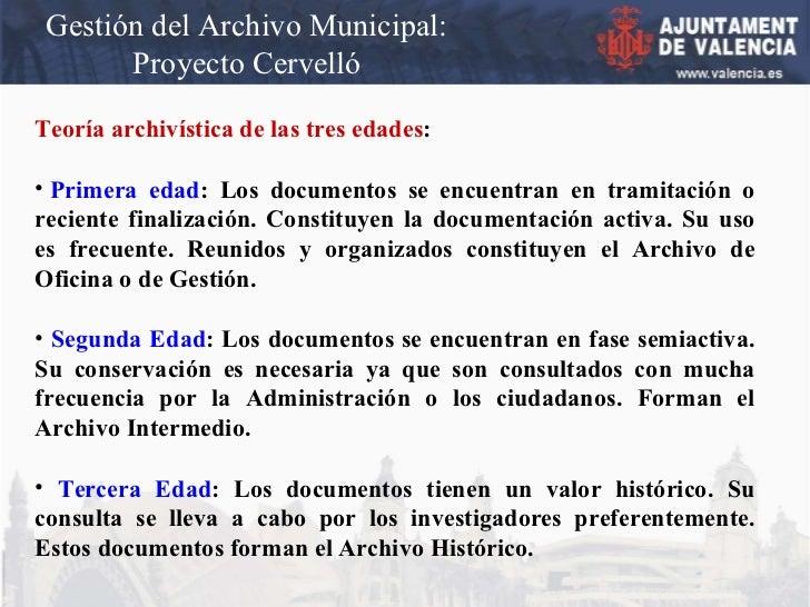 Gestión del Archivo Municipal: Proyecto Cervelló <ul><li>Teoría archivística de las tres edades :  </li></ul><ul><li> Pri...