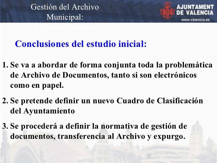 Gestión del Archivo Municipal: Proyecto Cervelló Conclusiones del estudio inicial: <ul><li>Se va a abordar de forma conjun...