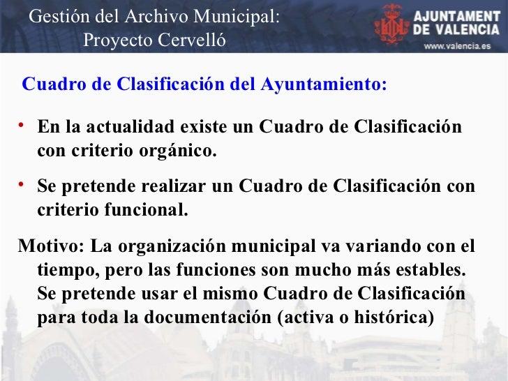 Gestión del Archivo Municipal: Proyecto Cervelló Cuadro de Clasificación del Ayuntamiento: <ul><li>En la actualidad existe...