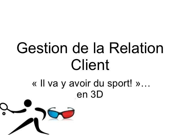 Gestion de la Relation Client « Il va y avoir du sport! »… en 3D