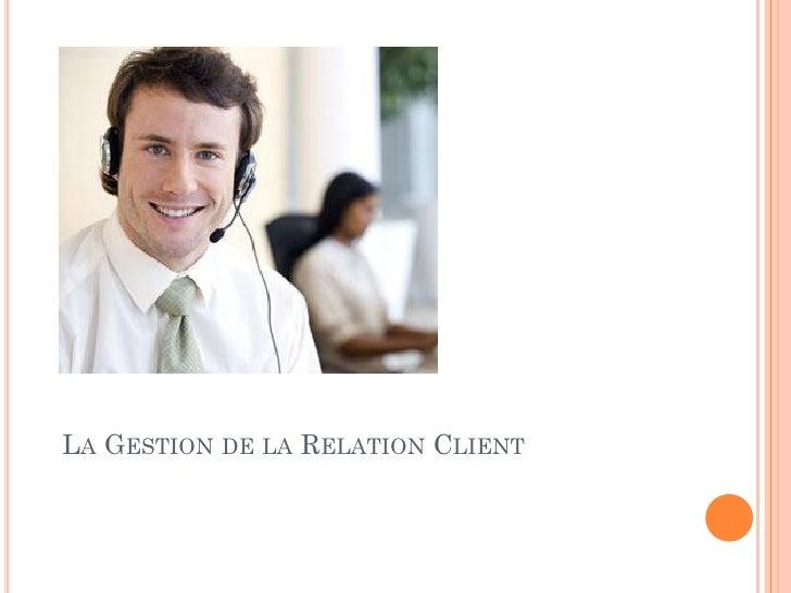 LA GESTION DE LA RELATION CLIENT
