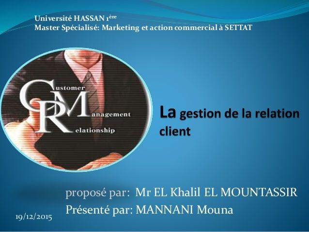 proposé par: Mr EL Khalil EL MOUNTASSIR Présenté par: MANNANI Mouna19/12/2015 Université HASSAN 1ère Master Spécialisé: Ma...