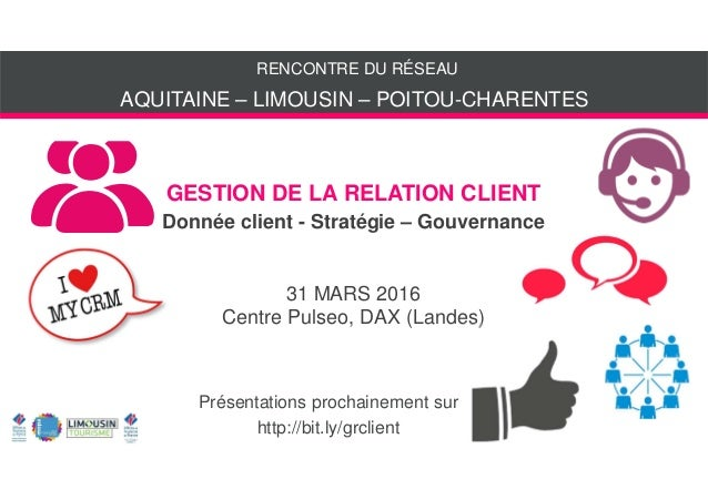 RENCONTRE DU RÉSEAU Présentations prochainement sur http://bit.ly/grclient GESTION DE LA RELATION CLIENT Donnée client - S...