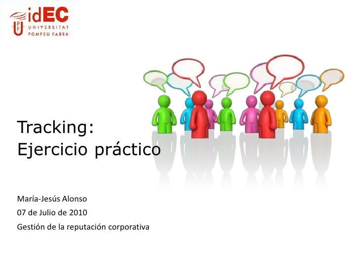 Tracking: <br />Ejercicio prácticoMaría-Jesús Alonso<br />07de Julio de 2010 <br />Gestión de la reputación corporativa<br />