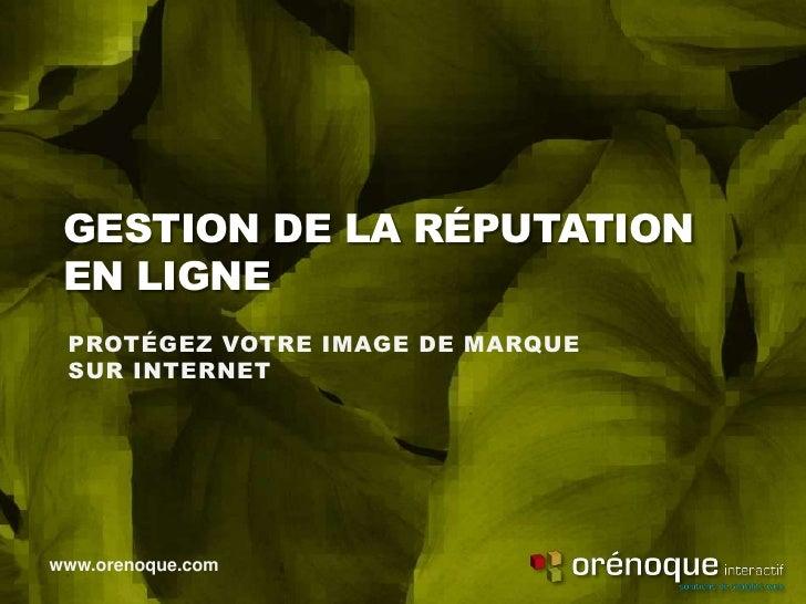 GESTION DE LA RÉPUTATION EN LIGNE PROTÉGEZ VOTRE IMAGE DE MARQUE SUR INTERNETwww.orenoque.com