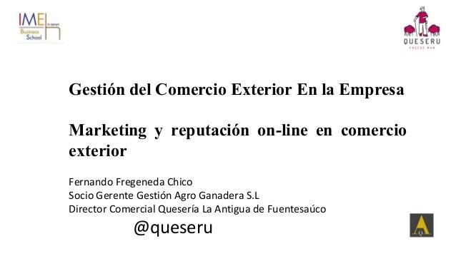 Gestión del Comercio Exterior En la Empresa Marketing y reputación on-line en comercio exterior Fernando Fregeneda Chico S...
