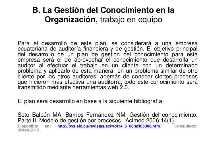 B. La Gestión del Conocimiento en la          Organización, trabajo en equipoPara el desarrollo de este plan, se considera...