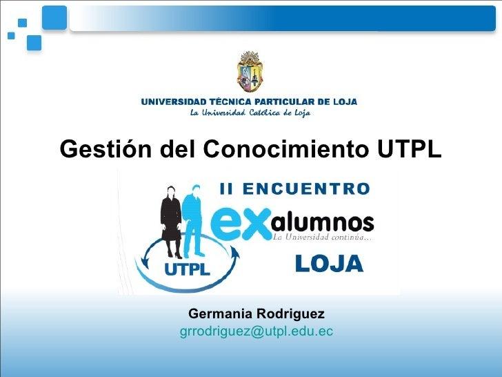 Gestión del Conocimiento UTPL Germania Rodriguez [email_address]