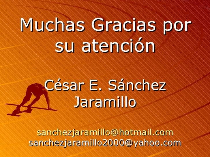 Muchas Gracias  por su atención César E. Sánchez Jaramillo [email_address] [email_address]