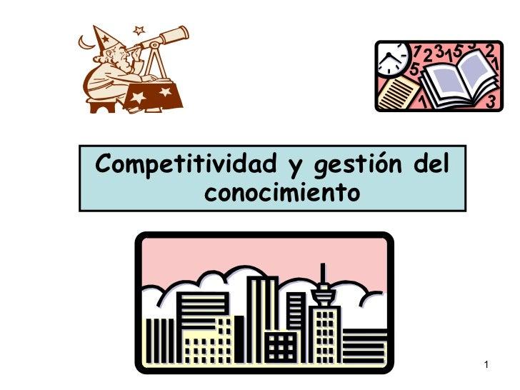 <ul><li>Competitividad y gestión del conocimiento </li></ul>