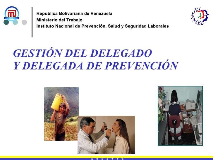 GESTIÓN DEL DELEGADO  Y DELEGADA DE PREVENCIÓN República Bolivariana de Venezuela Ministerio del Trabajo Instituto Naciona...
