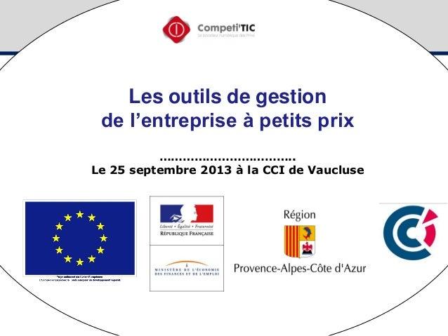 Les outils de gestion de l'entreprise à petits prix …………………………….. Le 25 septembre 2013 à la CCI de Vaucluse