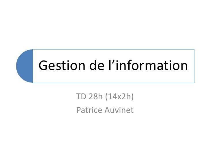 Gestion de l'information       TD 28h (14x2h)       Patrice Auvinet