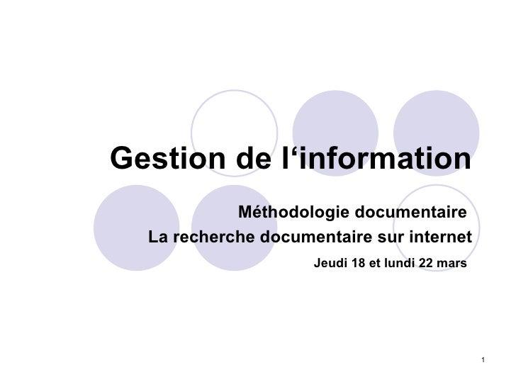 Gestion de l'information Méthodologie documentaire  La recherche documentaire sur internet Jeudi 18 et lundi 22 mars