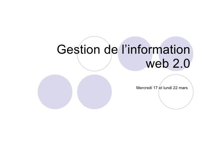 Gestion de l'information web 2.0 Mercredi 17 et lundi 22 mars