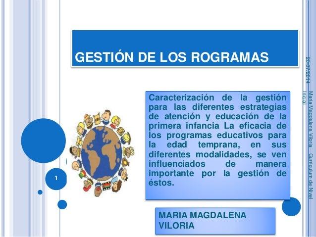 GESTIÓN DE LOS ROGRAMAS Caracterización de la gestión para las diferentes estrategias de atención y educación de la primer...