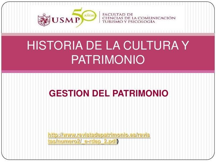 HISTORIA DE LA CULTURA Y      PATRIMONIO   GESTION DEL PATRIMONIO   http://www.revistadepatrimonio.es/revis   tas/numero2/...