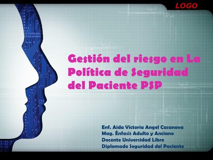 Gestión del riesgo en La Política de Seguridad del Paciente PSP Enf. Aida Victoria Angel Casanova Mag. Ènfasis Adulto y An...