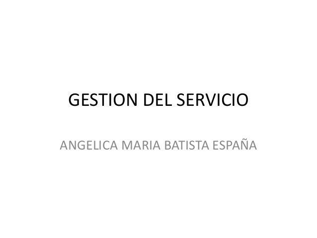GESTION DEL SERVICIO ANGELICA MARIA BATISTA ESPAÑA