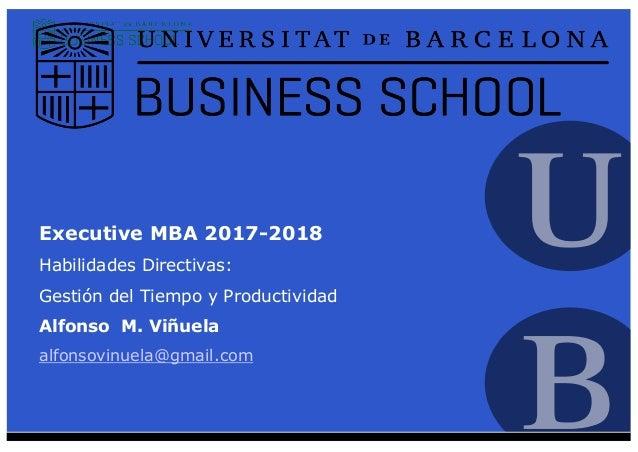 Executive MBA 2017-2018 Habilidades Directivas: Gestión del Tiempo y Productividad Alfonso M. Viñuela alfonsovinuela@gmail...